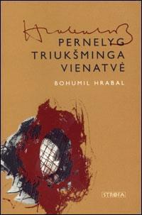 Pernelyg triukšminga vienatvė | Bohumil Hrabal