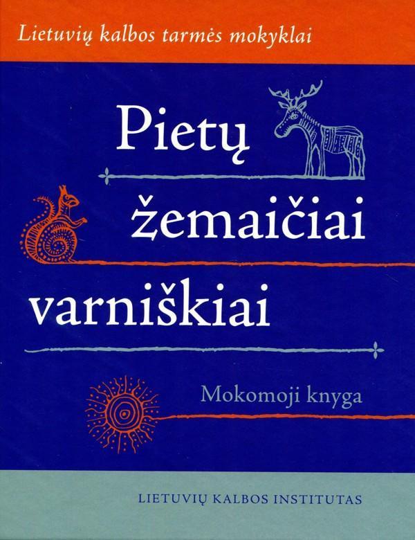 Pietų žemaičiai varniškiai. Lietuvių kalbos tarmės mokyklai (su CD) | Sud. Gintarė Judžentytė, Vida Marcišauskaitė
