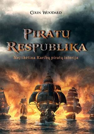 Piratų Respublika. Neįtikėtina Karibų piratų istorija | Colin Woodard