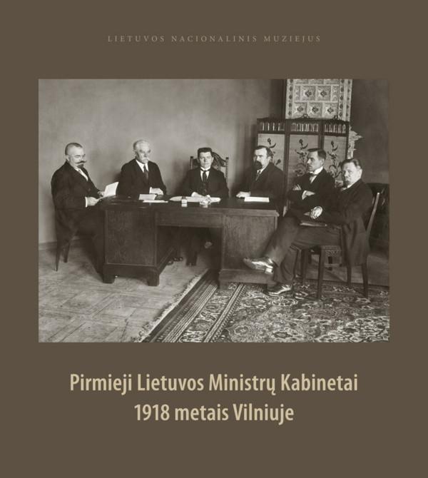 Pirmieji Lietuvos Ministrų kabinetai 1918 metais Vilniuje   Sud. Algimantas Kasparavičius