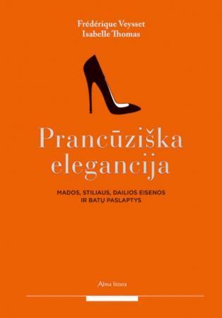 Prancūziška elegancija. Mados, stiliaus, dailios eisenos ir batų paslaptys | Isabelle Thomas, Frederique Veysset