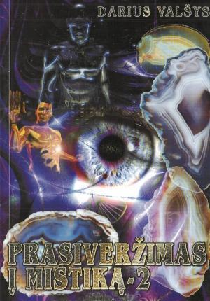Prasiveržimas į mistiką, 2 dalis | Darius Valšys