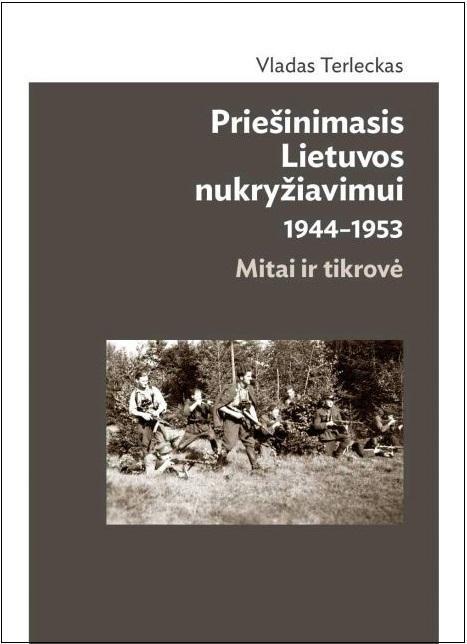 Priešinimasis Lietuvos nukryžiavimui 1944-1953. Mitai ir tikrovė (2-as pataisytas ir papildytas leidimas) | Vladas Terleckas