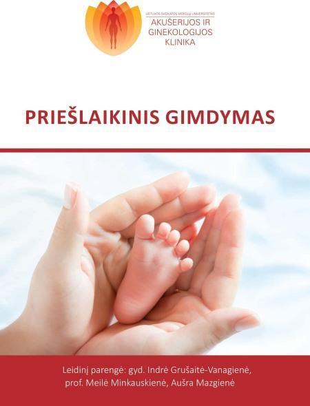 Priešlaikinis gimdymas   Indrė Grušaitė-Vanagienė, Meilė Minkauskienė, Aušra Mazgienė