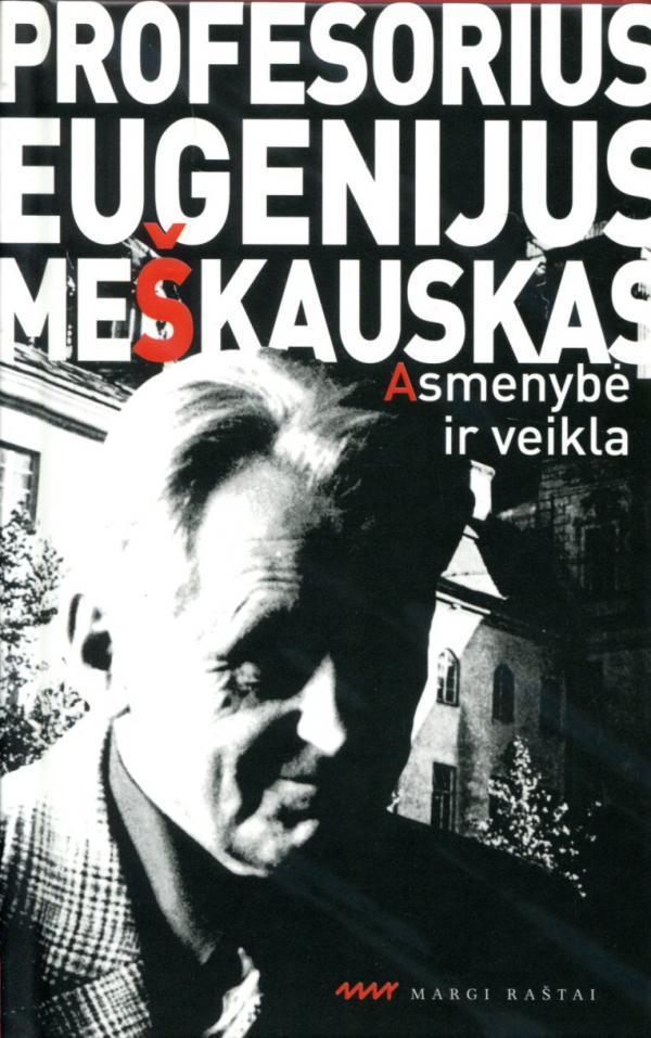 Profesorius Eugenijus Meškauskas. Asmenybė ir veikla | Česlovas Kalenda