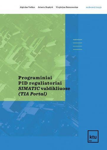 Programiniai PID reguliatoriai SIMATIC valdikliuose (TIA Portal) | Algirdas Večkys, Jolanta Repšytė, Virginijus Baranauskas