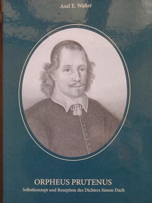 Orpheus Prutenus. Selbstkonzept und Rezeption des Dichters Simon Dach | Axel E. Walter