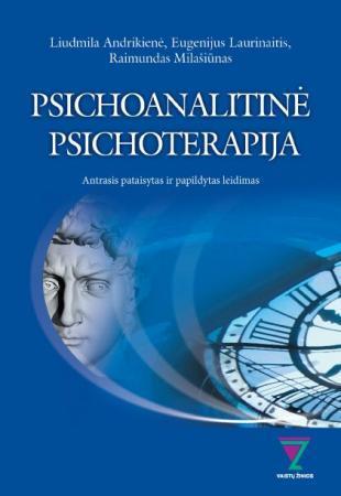 Psichoanalitinė psichoterapija | Eugenijus Laurinaitis, Liudmila Andrikienė, Raimundas Milašiūnas