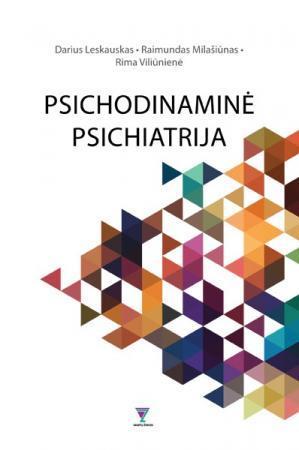 Psichodinaminė psichiatrija   Darius Leskauskas, Raimundas Milašiūnas, Rima Viliūnienė