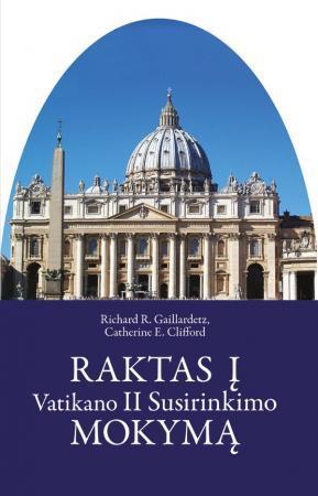 Raktas į Vatikano II Susirinkimo mokymą | Richard R. Gaillardetz, Catherine E. Clifford