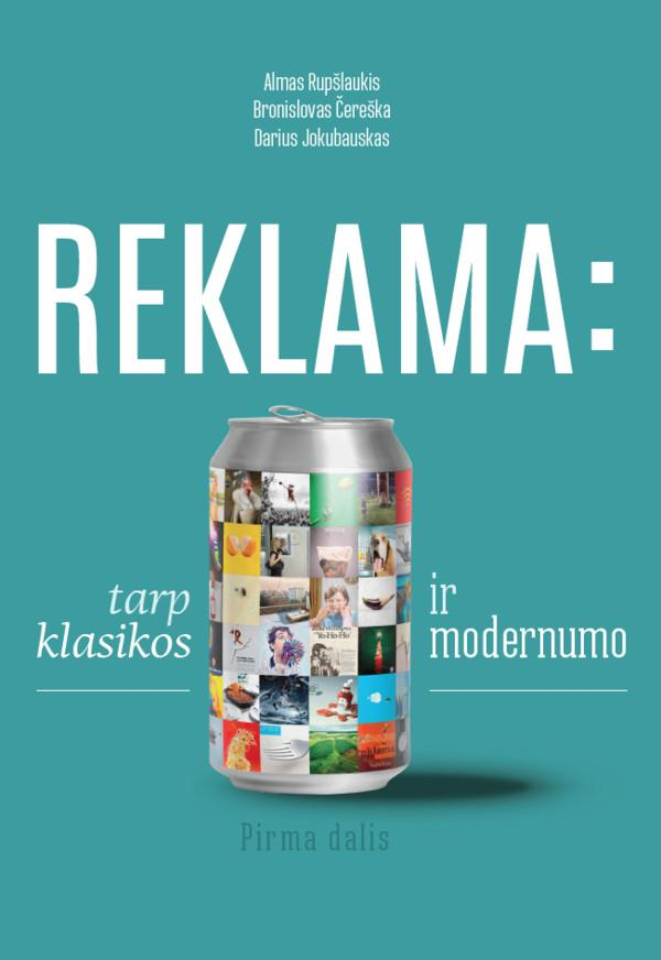 REKLAMA: tarp klasikos ir modernumo | Almas Rupšlaukis, Bronislovas Čereška, Darius Jokubauskas
