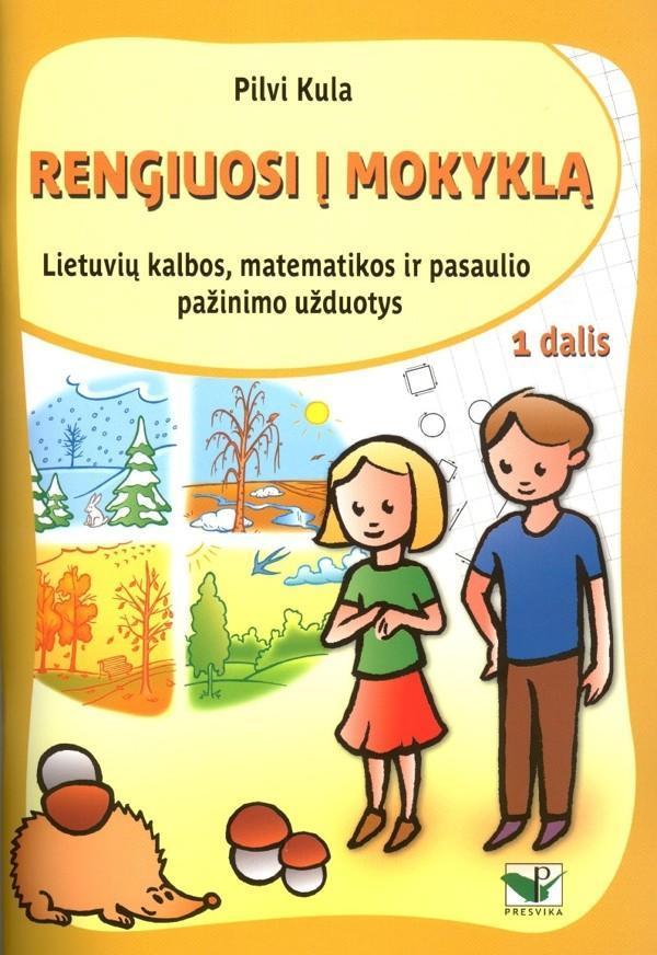 Rengiuosi į mokyklą, 1 dalis. Lietuvių kalbos, matematikos ir aplinkos pažinimo užduotys | Pilvi Kula