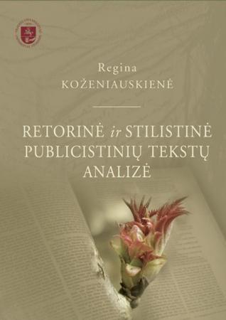 Retorinė ir stilistinė publicistinių tekstų analizė | Regina Koženiauskienė