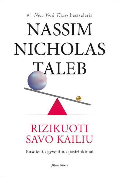 Rizikuoti savo kailiu: kasdienio gyvenimo pasirinkimai | Nassim Nicholas Taleb