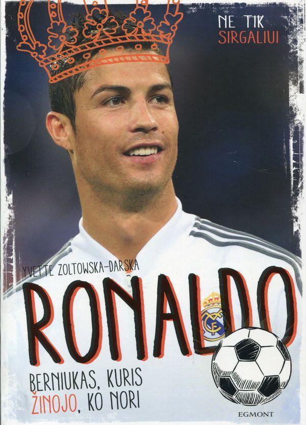 Ronaldo: berniukas, kuris žinojo ko nori | Yvette Zoltowska-Darska