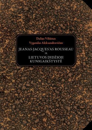 Jeanas-Jaques`as Rousseau ir Lietuvos didžioji kunigaikštystė | Dalius Viliūnas, Vygandas Aleksandravičius