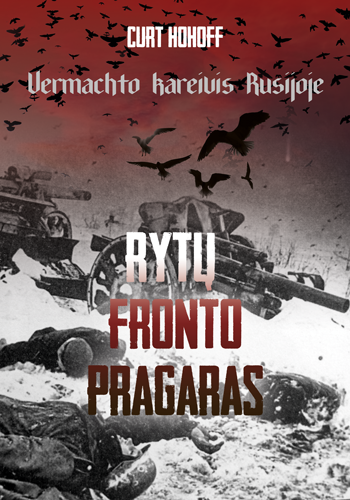 Rytų fronto pragaras. Vermachto kareivis Rusijoje   Curt Hohoff