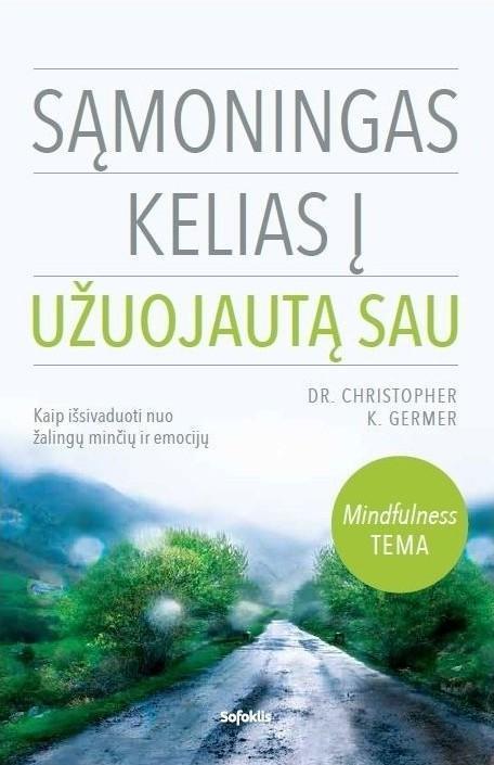 Sąmoningas kelias į užuojautą sau | Christopher K. Germer
