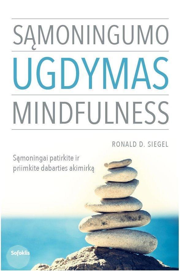 Sąmoningumo ugdymas. Mindfulness (2-as leidimas) | Ronald D. Siegel