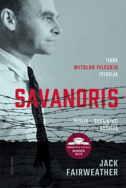 Savanoris. Misija – sunaikinti Aušvicą. Tikra Witold Pilecki istorija | Jack Fairweather