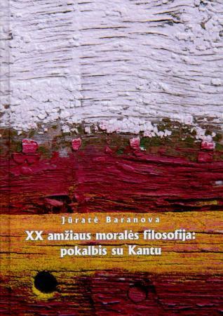 XX amžiaus moralės filosofija: pokalbis su Kantu | Jūratė Baranova