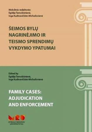 Šeimos bylų nagrinėjimo ir teismo sprendimų vykdymo ypatumai | Egidija Tamošiūnienė, Inga Kudinavičiūtė-Michailovienė