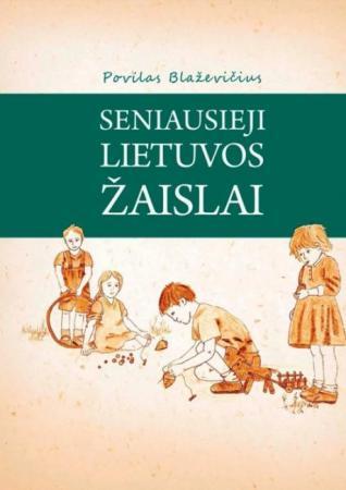 Seniausieji Lietuvos žaislai | Povilas Blaževičius