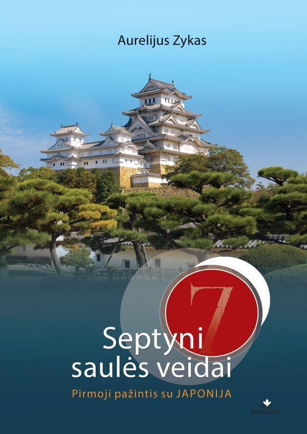 Septyni saulės veidai. Pirmoji pažintis su Japonija | Aurelijus Zykas