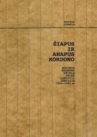 Šiapus ir anapus kordono: sovietų saugumo veikla prieš lietuvių išeiviją 1945-1991 m.   Darius Juodis