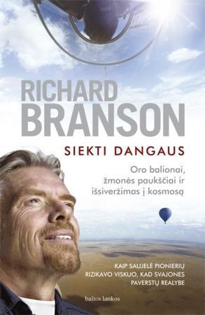 Siekti dangaus. Oro balionai, žmonės paukščiai ir išsiveržimas į kosmosą   Richard Branson