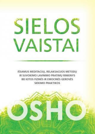 Sielos vaistai. Išsamus meditacijų, relaksacijos metodų ir suvokimo lavinimo pratimų rinkinys bei kitos fizinės ir emocinės gerovės siekimo praktikos   Osho