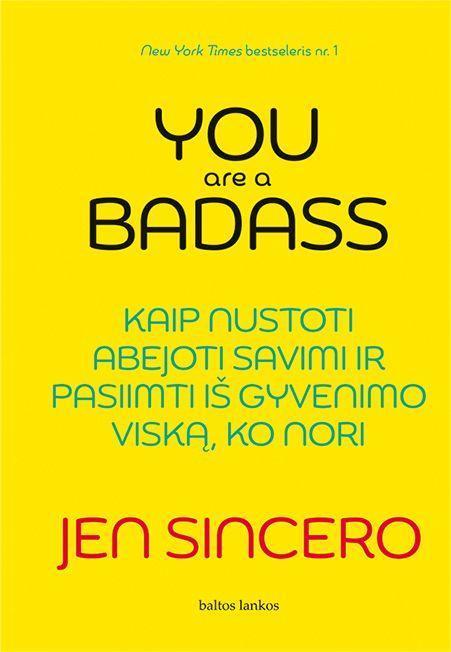 You are a badass: kaip nustoti abejoti savimi ir pasiimti iš gyvenimo viską, ko nori | Jen Sincero