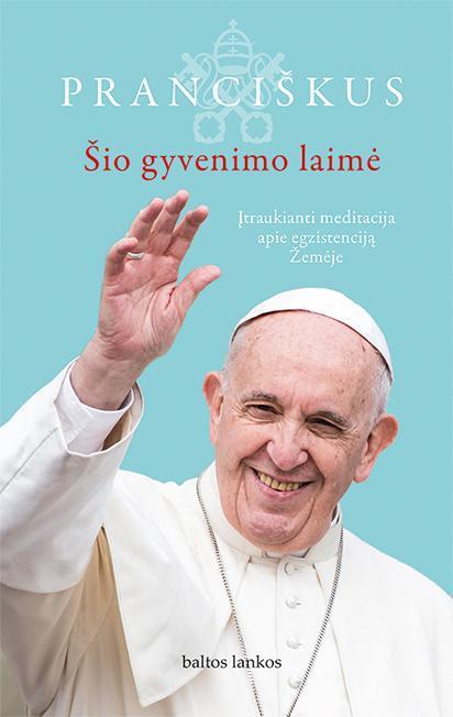 Šio gyvenimo laimė | Jorge Mario Bergoglio, POpiežius Pranciškus