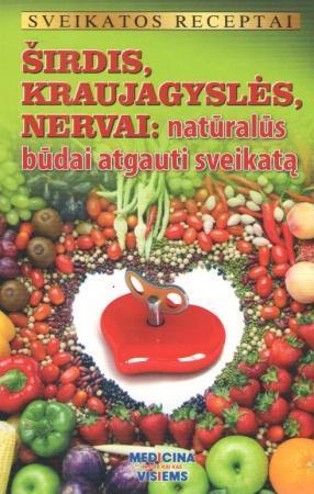 Širdis, kraujagyslės, nervai: natūralūs būdai atgauti sveikatą   Gailina Kavaliauskienė