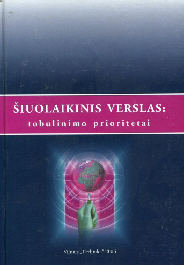 Šiuolaikinis verslas: tobulinimo prioritetai | R. Ginevičius, J. Bivainis, B. Melnikas, N. Paliulis, A. V. Rutkauskas, A. J. Staškevičius, A. Pabedinskaitė, L. Šečkutė, A. Tamošiūnas