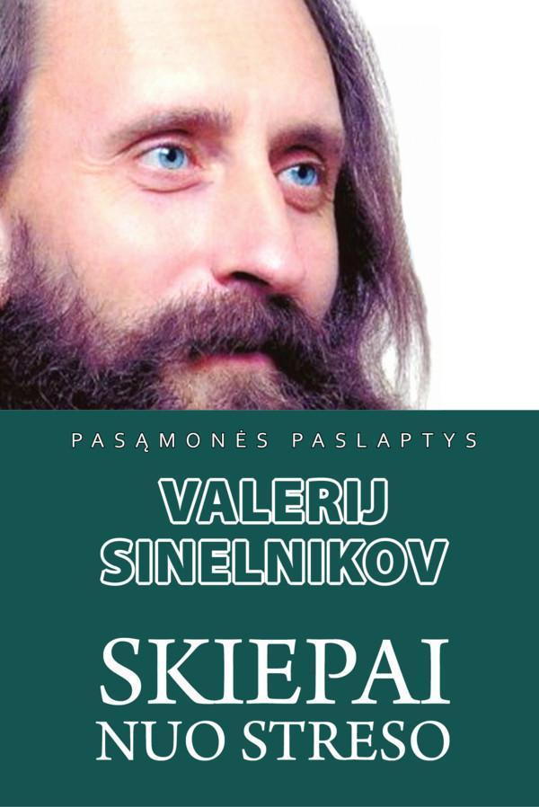 Skiepai nuo streso (2-as pataisytas ir papildytas leidimas) | Valerij Sinelnikov