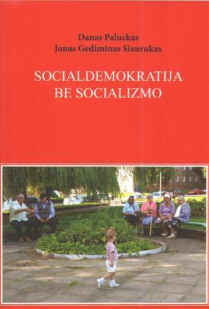 Socialdemokratija be socializmo   Jonas Gediminas Siaurukas, Danas Paluckas