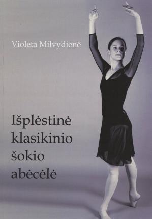 Išplėstinė klasikinio šokio abėcėlė | Violeta Milvydienė