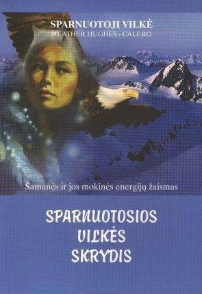Sparnuotosios Vilkės skrydis. Šamanės ir jos mokinės energijų žaismas | Heather Hughes-Calero