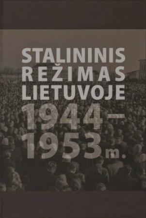 Stalininis režimas Lietuvoje 1944-1953 m. | sud. Regina Laukaitytė