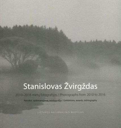 Stanislovas Žvirgždas. 2010–2016 metų fotografijos. Parodos, apdovanojimai, bibliografija |