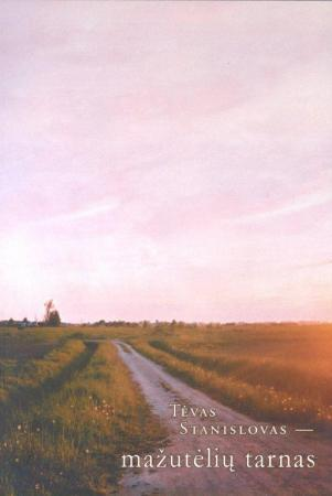 Tėvas Stanislovas - mažutėlių tarnas | Birutė Tiknevičiūtė