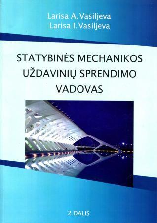 Statybinės mechanikos uždavinių sprendimo vadovas, 2 dalis   Larisa A. Vasiljeva, Larisa I. Vasiljeva