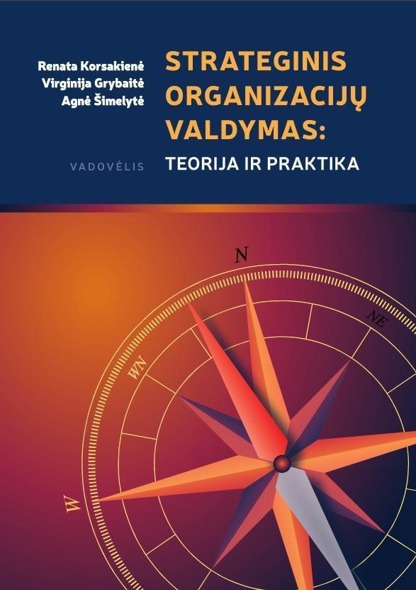Strateginis organizacijų valdymas: teorija ir praktika | Renata Korsakienė, Virginija Grybaitė, Agnė Šimelytė