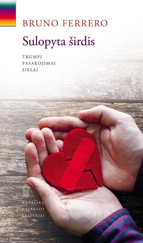 Sulopyta širdis. Trumpi pasakojimai sielai | Bruno Ferrero