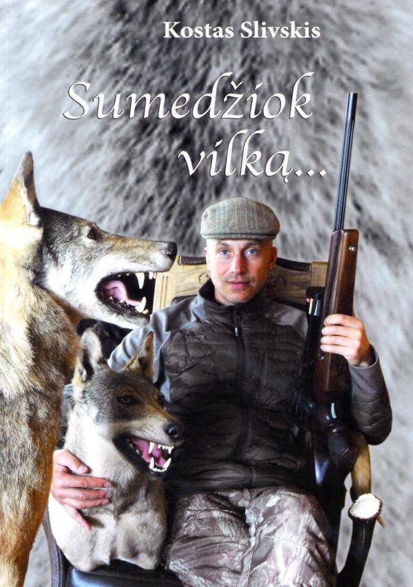 Sumedžiok vilką...   Kostas Slivskis