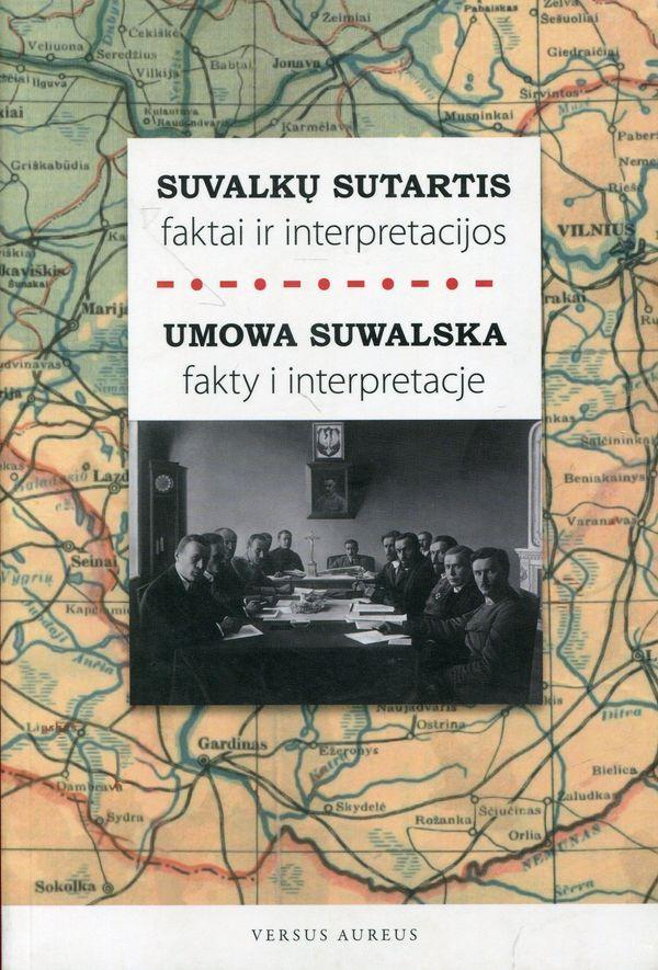 Suvalkų sutartis: faktai ir interpretacijos / Umowa Suwalska: fakty i interpretacje   Sud. Česlovas Laurinavičius
