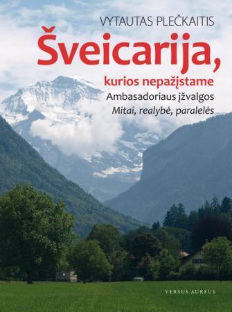 Šveicarija, kurios nepažįstame | Vytautas Plečkaitis