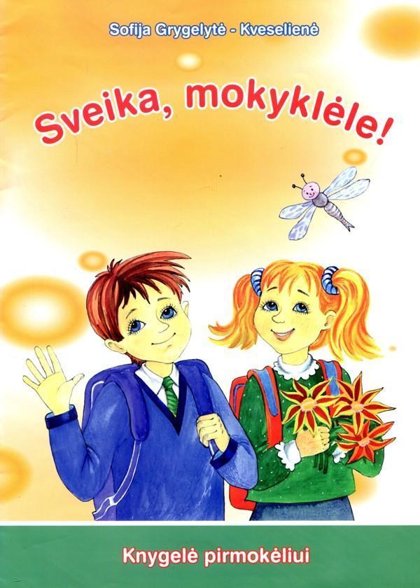 Sveika, mokyklėle! Knygelė pirmokėliui | Sofija Grygelytė-Kveselienė