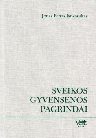 Sveikos gyvensenos pagrindai | Jonas Petras Jankauskas